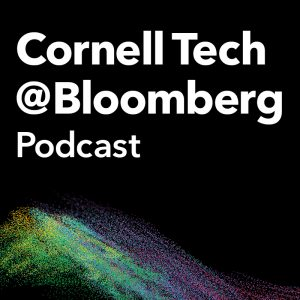Cornell Tech @ Bloomberg Podcast