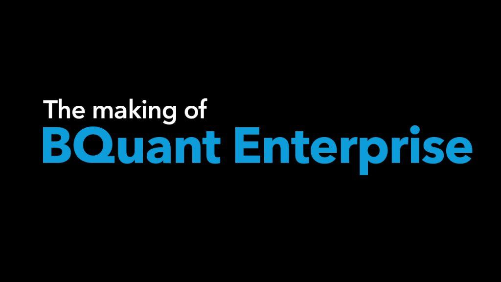 The making of BQuant Enterprise